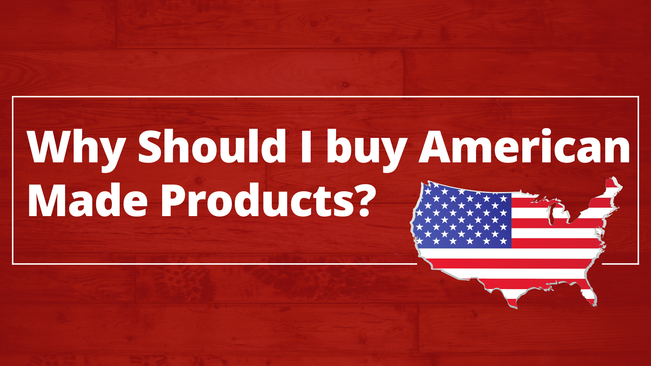 Why Should I buy American Made Products?